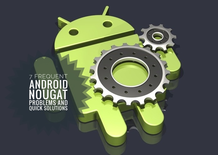 7 Frequent Android Nougat Problems and Quick Solutions